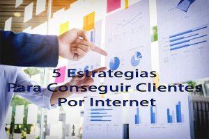 5 Estrategias Para Conseguir Clientes Por Internet 1