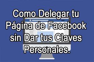 Como Delegar tu Página de Facebook sin Dar tus Claves Personales