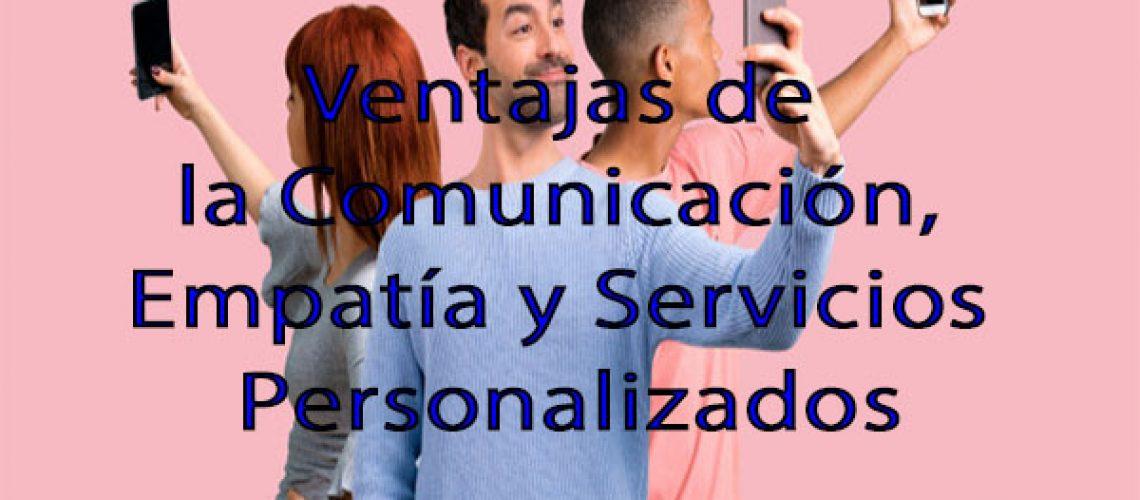 Ventajas de la Comunicación, Empatía y Servicios Personalizados 0